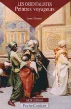 Les orientalistes, peintres voyageurs