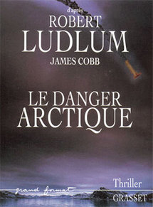 James Cobb, d'après Robert Ludlum : Le danger arctique