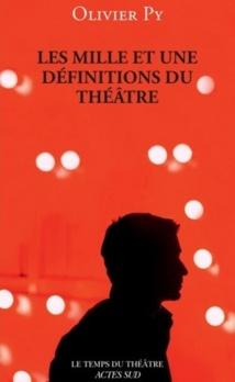 """Dix définitions parmi les """"Mille et une définitions du théâtre"""" d'Olivier Py"""
