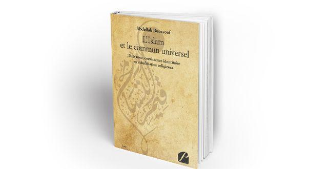 """Parution de l'ouvrage """"L'Islam et le commun universel: Tolérance, coexistence identitaire et cohabitation religieuse"""" de Abdellah Boussouf"""