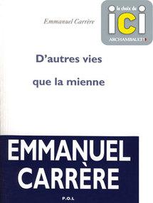Emmanuel Carrère : D'autres vies que la mienne