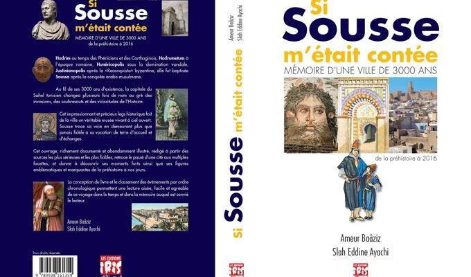 """Vient de paraitre: """"Si Sousse m'était contée, mémoire d'une ville de 3000 ans: de la préhistoire à 2016"""",un voyage dans le temps et la mémoire"""